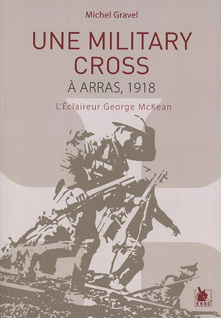 UNE MILITARY CROSS A ARRAS  1918 - L ECLAIREUR GEORGE MCKEAN  YSEC